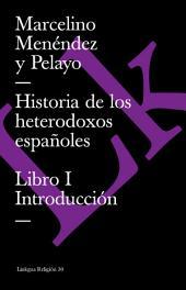 Historia de los heterodoxos españoles. Libro I. Introducción: Libro I Introduccion