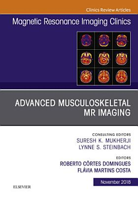 Advanced Musculoskeletal MR Imaging  An Issue of Magnetic Resonance Imaging Clinics of North America E Book PDF