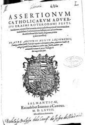 Assertionum catholicarum aduersus Erasmi Roterodami pestilentissimos errores libri nouem ...