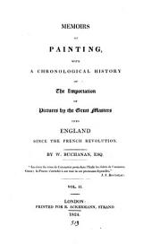 Memoirs of painting, with a chronological history of the importation of pictures by the great masters into England since the French revolution