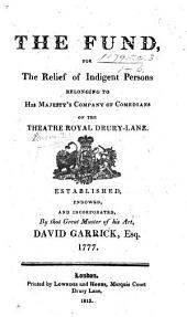 The Fund for the Relief of Indigent Persons Belonging to His Majesty's Company of Comediens of the Theatre Royal, Drury-Lane, Etc. (Rules and Orders, Etc.).