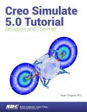 Creo Simulate 5.0 Tutorial: Structure and Thermal