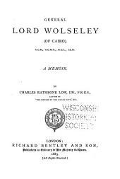 General Lord Wolseley: (of Cairo). A Memoir