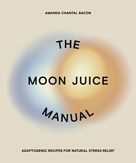 The Moon Juice Manual Book