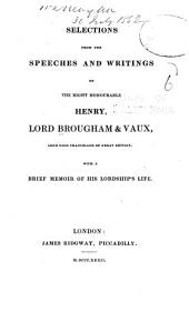 Selections from the speeches and writings of the Right Honourable Henry, Lord Brougham & Vaux, Lord High Chancellor of Great Britain: With a brief memoir of His Lordship's life