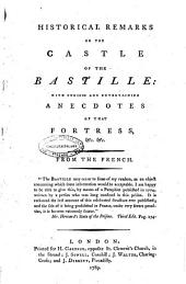 Historical Remarks on the Castle of the Bastille: with Curious and Entertaining Anecdotes of that Fortress, &c. &c. From the French