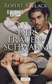 Der Frauenschwarm - Erotischer Roman (( Audio )): Edition Edelste Erotik - Buch & Hörbuch