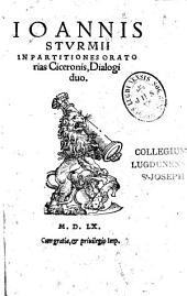 Johannis Sturmii In partitiones oratorias Ciceronis dialogi duo