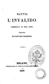 Teatro del signor Bayard: Mattia l'invalido commedia in due atti, Volume 1