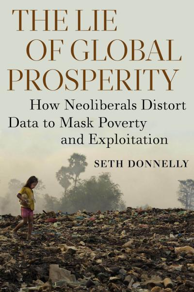 Download The Lie of Global Prosperity Book