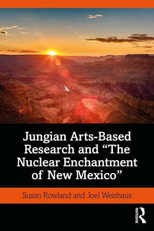 Jungian Arts Based Research and  The Nuclear Enchantment of New Mexico  PDF
