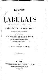 Oeuvres de Rabelais, collationnés pour la première fois sur les éditions originales, accompagnées de notes nouvelles et ramenées à une orthographe qui facilite la lecture bien que choisie exclusivement dans les anciens textes: Volume1