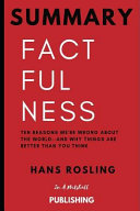 Summary  Factfulness  Ten Reasons We re Wrong about the World  And Why Things Are Better Than You Think by Hans Rosling PDF