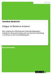 Fatigue in Business Aviation: Eine empirische Erhebung der Arbeitsbedingungen, subjektiven Beanspruchung und psychischen Ermüdung von Piloten in der Geschäftsfliegerei