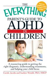 The Everything Parents' Guide to ADHD in Children: Edition 2