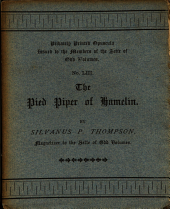 The Pied Piper of Hamelin: Being an Excursus Or Painsfull Dissertation Upon the Outgoing of the Children ... : Delivered at the Two Hundred and Fiftieth Meeting of the Sette of Odd Volumes, Holden on the Twenty-third Day of February, in the Year MDCCCCIV, ...