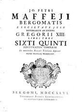 Historiae ab excessu Gregorii XIII. libri tres: Sixti Quinti pontificatum complexi, ex interioribus Romanis Tabulariis depromti nunc primum prodeunt