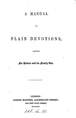 A manual of plain devotions  adapted for private and for family use PDF