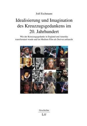 Idealisierung und Imagination des Kreuzzugsgedankens im 20  Jahrhundert PDF