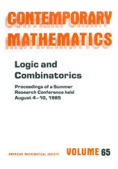 Logic and Combinatorics: Proceedings of the AMS-IMS-SIAM Joint Summer Research Conference Held August 4-10, 1985