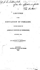 A Lecture on the Education of Females: Delivered Before the American Institute of Instruction, August, 1831
