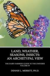 Land, Weather, Seasons, Insects: An Archetypal View, Volume 4