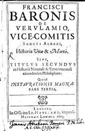 Historia vitae & mortis: sive, Titvlvs secvndvs in Historia naturali & experimentali ad condendam philosophiam, quae est Instaurationis magnae pars tertia