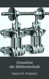 Grundriss der Elektrotechnik: für den praktischen Gebrauch, für Studierende der Elektrotechnik und zum Selbststudium, Band 2,Bücher 2