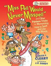 """Miss Pell Would Never Misspell"" and Other Painless Tricks for Memorizing How to Spell and Use Wily Words"
