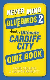 Never Mind the Bluebirds 2: Another Ultimate Cardiff City Quiz Book