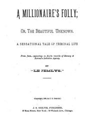 A Millionaire's Folly: Or, The Beautiful Unknown, a Sensational Tale of Criminal Life from Facts Appearing on File in the Records of Mooney & Boland's Detective Agency