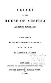 Crimes of the House of Austria Against Mankind: Collected from Accredited History