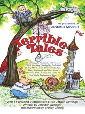 Terrible Tales: The Absolutely, Positively, 100 Percent True Stories of Cinderella, Little Red Riding Hood, Those Three Greedy Pigs, Hairy Rapunzel, and the Utterly Horrible Brats Hansel and Gretel as Told at the Beginning of Time