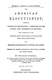 The American Elocutionist: Comprising Lessons in Enunciation, Exercises in Elocution, and Rudiments of Gesture. With a Selection of New Pieces for Practice in Reading and Declamation and Engraved Illustrations in Attitude and Action ....
