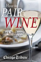 How to Pair Wine: An Expert's Guide, Featuring Recipes, Tips and Insights for Home Dining