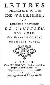 Lettres d'Élisabeth Sophie de Vallière, à Louise Hortence de Canteleu, son amie;