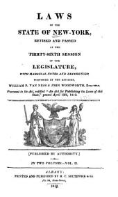 Laws of the State of New-York: Revised and Passed at the Thirty-sixth Session of the Legislature, with Marginal Notes and References, Furnished by the Revisors, Volume 2