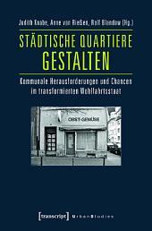 Städtische Quartiere gestalten: Kommunale Herausforderungen und Chancen im transformierten Wohlfahrtsstaat