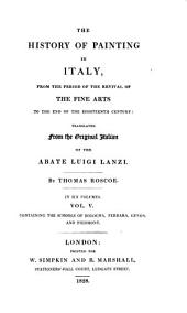 The History of Painting in Italy, from the Period of the Revival of the Fine Arts to the End of the Eighteenth Century: Volume 5