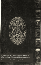 A Catalogue of a Portion of the Library of Charles Isaac Elton and Mary Augusta Elton