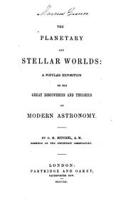 The Planetary and Stellar Worlds: A Popular Exposition of the Great Discoveries and Theories of Modern Astronomy