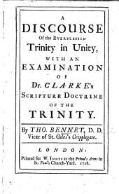 "A Discourse of the Everblessed Trinity in Unity, with an examination of Dr. Clarke's ""Scripture Doctrine of the Trinity.""."