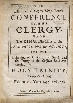 The Bishop of London's Tenth Conference with His Clergy, Upon the King's Directions to the Archbishops and Bishops, for Preserving of Unity in the Church, and the Purity of the Christian Faith Concerning the Holy Trinity; February the 3d. 169 5/6. Held in the Years 1697. and 1698