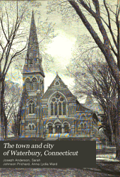 The Town and City of Waterbury, Connecticut: Volume 3