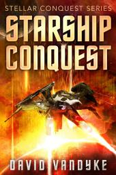 Starship Conquest (First Conquest): Stellar Conquest Book 1
