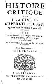 Histoire critique des pratiques superstitieuses,: qui ont séduit les peuples, & embarrassé les scavans ...