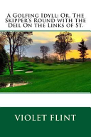 A Golfing Idyll  Or  the Skipper s Round with the Deil on the Links of St  PDF