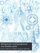 Metagenesis und hypogenesis von Aurelia aurita: Ein beitrag zur entwickelungsgeschichte und zur teratologie der modusen