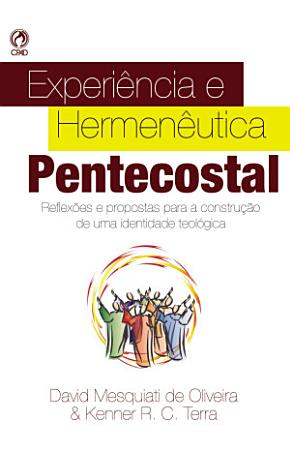 EXPERIENCIA E HERMENEUTICA PENTECOSTAL REFLEXOES E PROPOSTAS PARA CONSTRUCAO DE UMA IDENTIDADE TEOLOGICA PDF