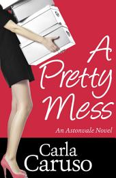 A Pretty Mess: an Astonvale novel